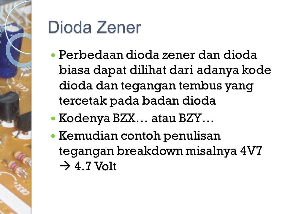 Dioda Zener Perbedaan dioda zener dan dioda biasa dapat dilihat dari adanya kode dioda dan tegangan tembus yang tercetak pada badan dioda Kodenya BZX…