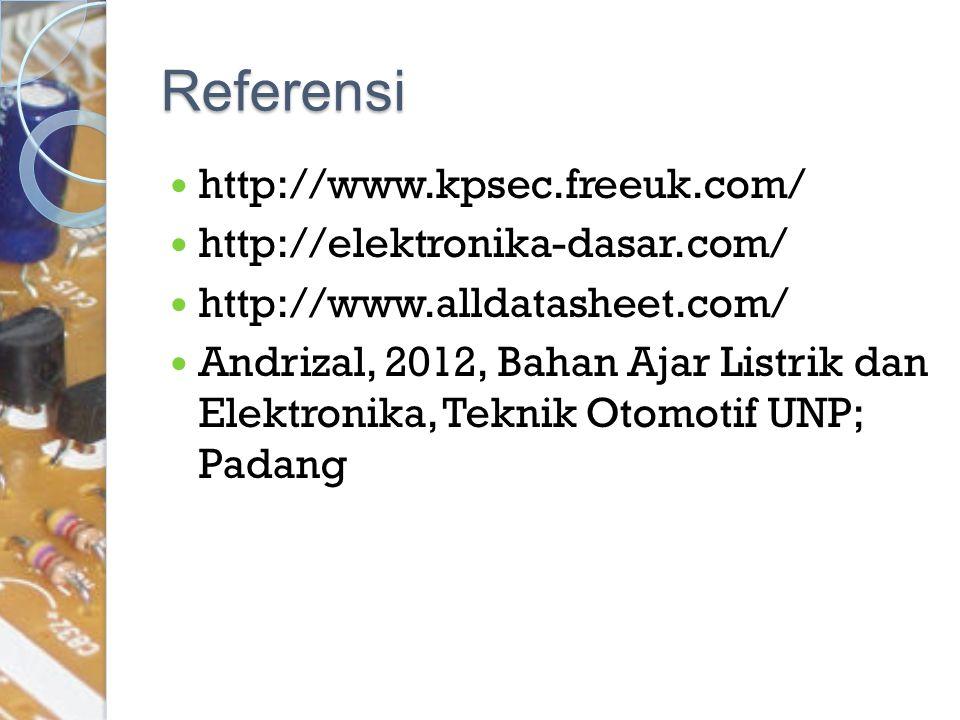 http://www.kpsec.freeuk.com/ http://elektronika-dasar.com/ http://www.alldatasheet.com/ Andrizal, 2012, Bahan Ajar Listrik dan Elektronika, Teknik Oto