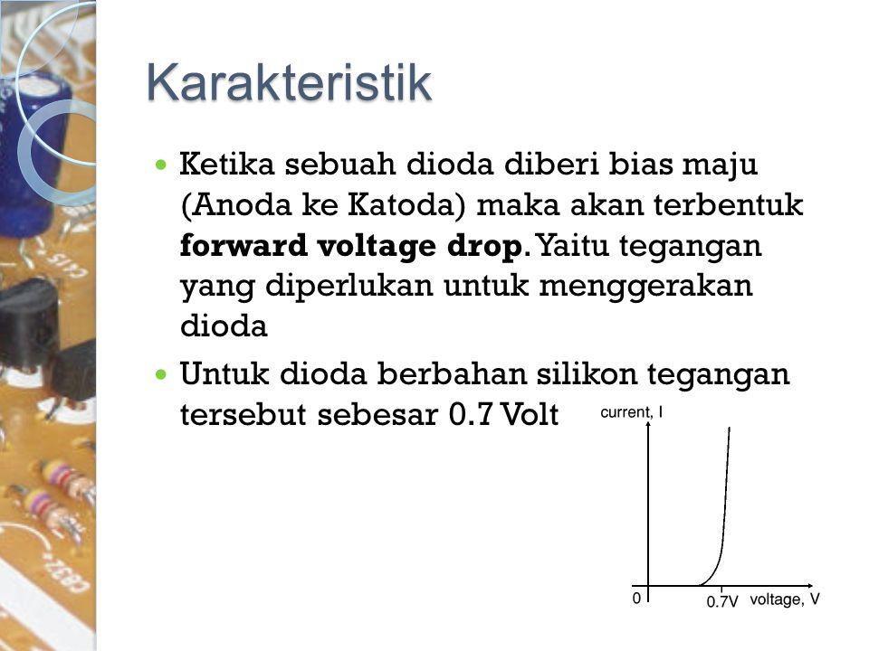 Karakteristik Ketika sebuah dioda diberi bias maju (Anoda ke Katoda) maka akan terbentuk forward voltage drop. Yaitu tegangan yang diperlukan untuk me