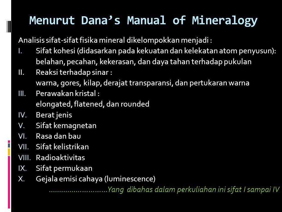 Menurut Dana's Manual of Mineralogy Analisis sifat-sifat fisika mineral dikelompokkan menjadi : I. Sifat kohesi (didasarkan pada kekuatan dan kelekata