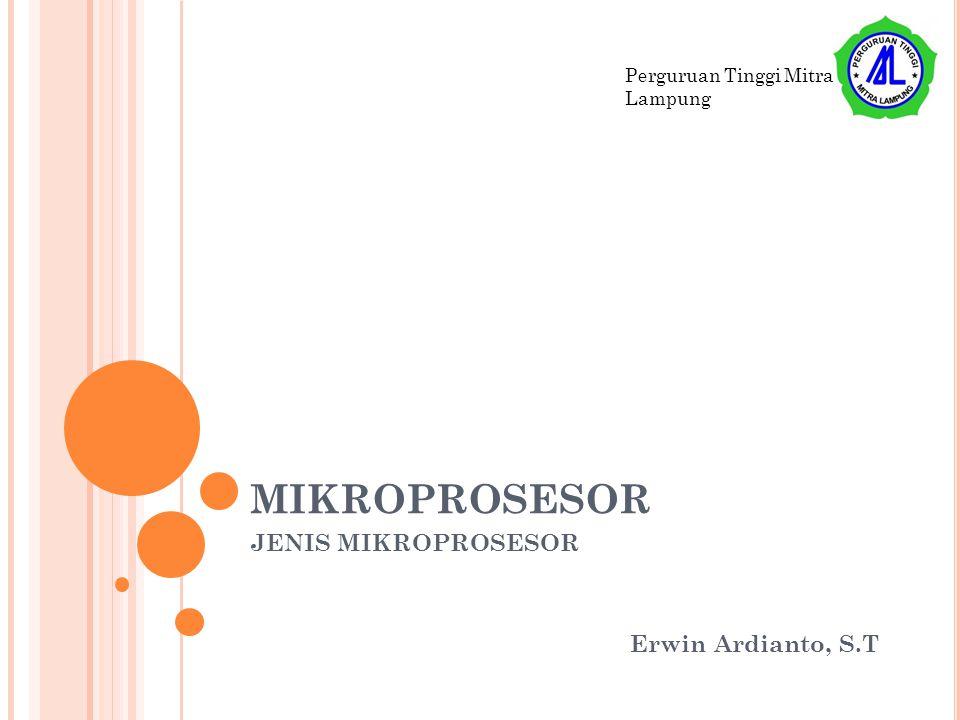 MIKROPROSESOR JENIS MIKROPROSESOR Erwin Ardianto, S.T Perguruan Tinggi Mitra Lampung