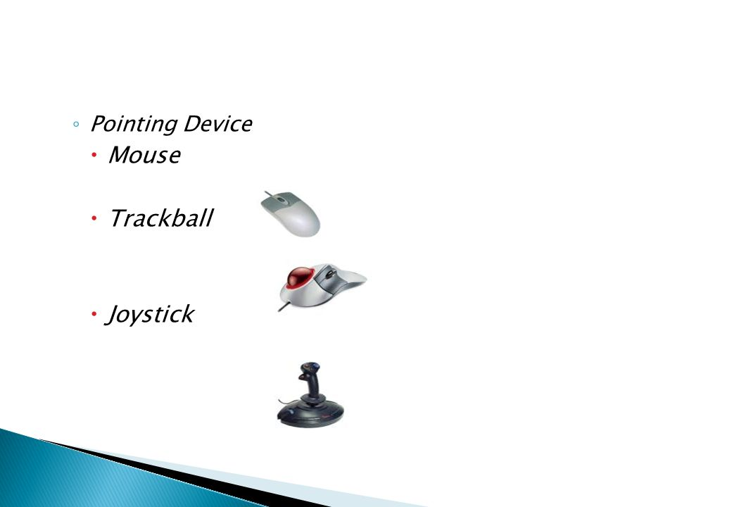 ◦ Pointing Device  Mouse  Trackball  Joystick