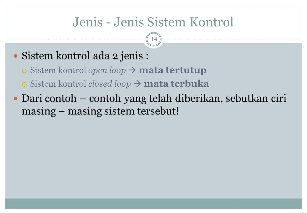 Jenis - Jenis Sistem Kontrol 14 Sistem kontrol ada 2 jenis :  Sistem kontrol open loop  mata tertutup  Sistem kontrol closed loop  mata terbuka Da