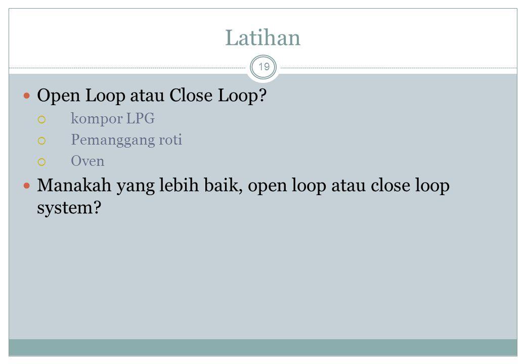 Latihan 19 Open Loop atau Close Loop?  kompor LPG  Pemanggang roti  Oven Manakah yang lebih baik, open loop atau close loop system?