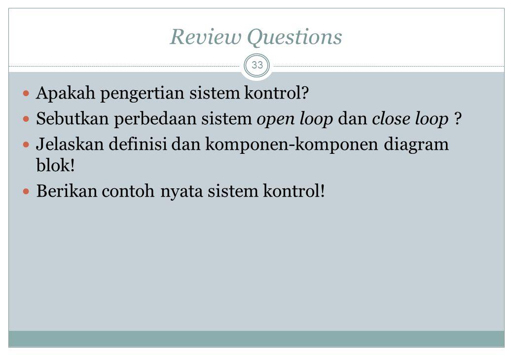 Review Questions 33 Apakah pengertian sistem kontrol? Sebutkan perbedaan sistem open loop dan close loop ? Jelaskan definisi dan komponen-komponen dia