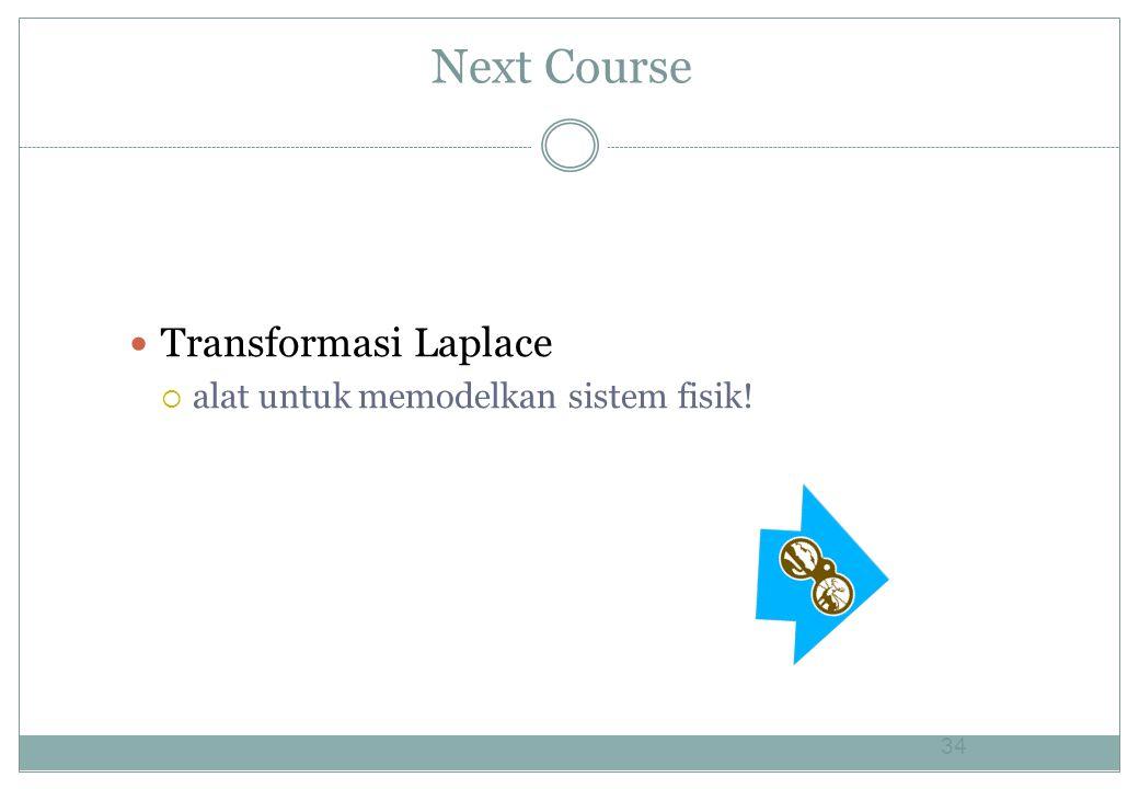 Next Course Transformasi Laplace  alat untuk memodelkan sistem fisik! 34