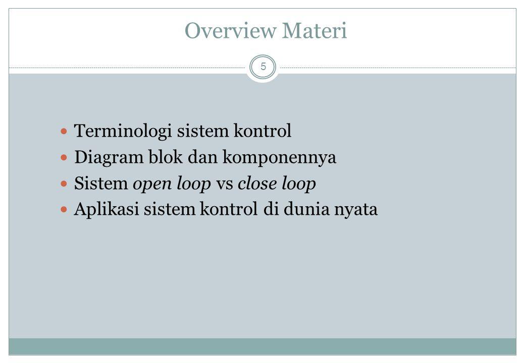 Overview Materi 5 Terminologi sistem kontrol Diagram blok dan komponennya Sistem open loop vs close loop Aplikasi sistem kontrol di dunia nyata