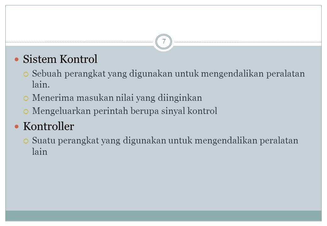 7 Sistem Kontrol  Sebuah perangkat yang digunakan untuk mengendalikan peralatan lain.  Menerima masukan nilai yang diinginkan  Mengeluarkan perinta