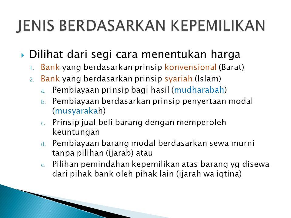  Dilihat dari segi cara menentukan harga 1. Bank yang berdasarkan prinsip konvensional (Barat) 2. Bank yang berdasarkan prinsip syariah (Islam) a. Pe