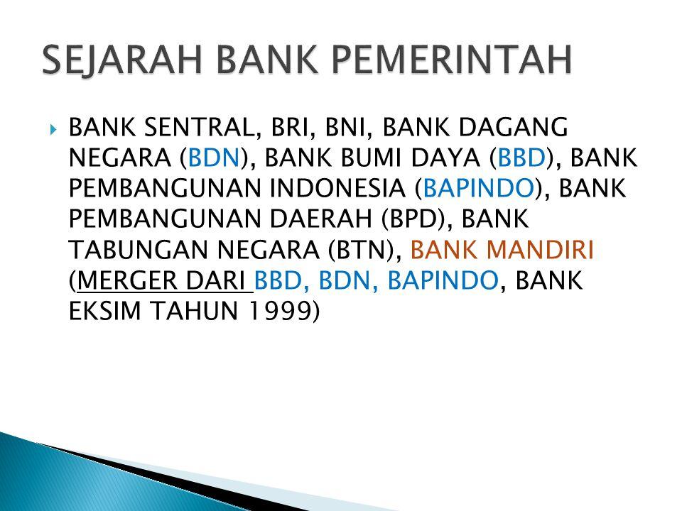  BANK SENTRAL, BRI, BNI, BANK DAGANG NEGARA (BDN), BANK BUMI DAYA (BBD), BANK PEMBANGUNAN INDONESIA (BAPINDO), BANK PEMBANGUNAN DAERAH (BPD), BANK TA