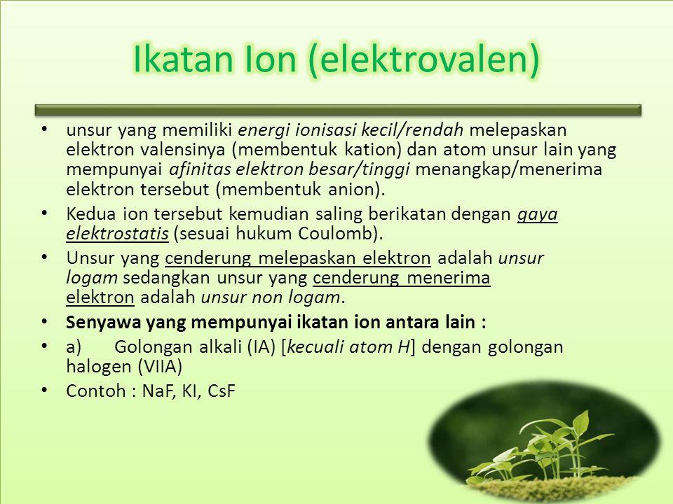 unsur yang memiliki energi ionisasi kecil/rendah melepaskan elektron valensinya (membentuk kation) dan atom unsur lain yang mempunyai afinitas elektro