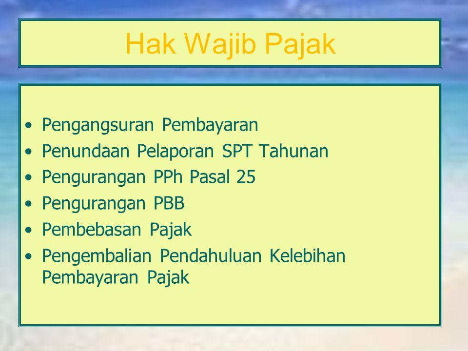 Hak Wajib Pajak Wajib Pajak berhak mendapatkan perlindungan kerahasiaan atas segala informasi yang disampaikan kepada DJP, misalnya: – SPT – Laporan K
