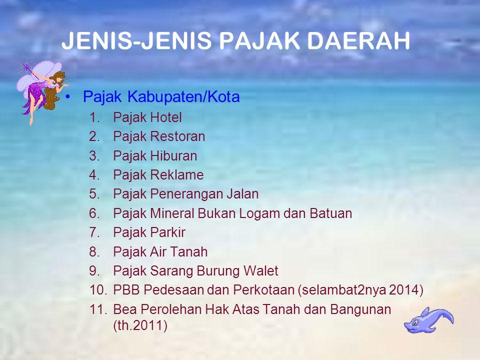 JENIS-JENIS PAJAK DAERAH (UU NO. 28 TAHUN 2009 TENTANG PAJAK DAERAH DAN RETRIBUSI DAERAH ) PAJAK PROPINSI : 1.PKB 2.BBNKB 3.Pajak Bahan Bakar Kendaraa