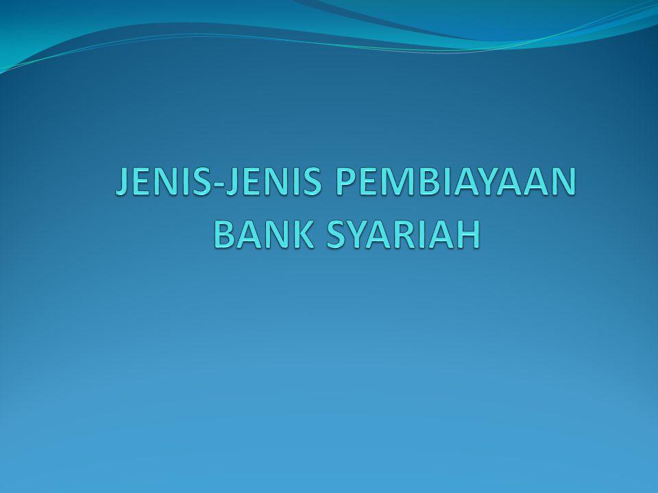 Jenis Pembiayaan Bank Syariah 1.Pembiayaan Modal Kerja 2.