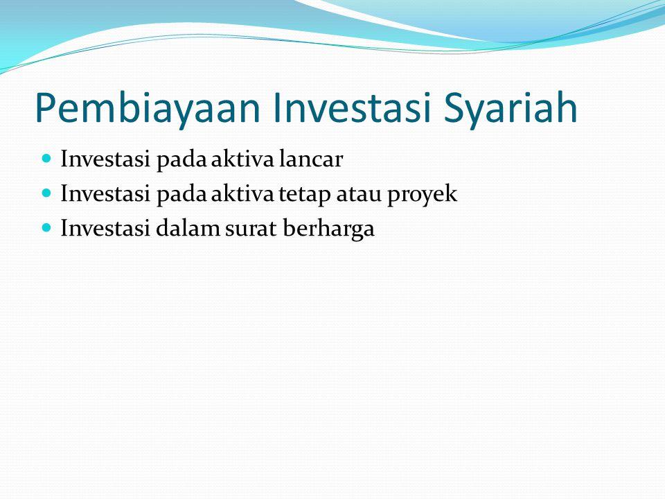 Pembiayaan Investasi Syariah Investasi pada aktiva lancar Investasi pada aktiva tetap atau proyek Investasi dalam surat berharga