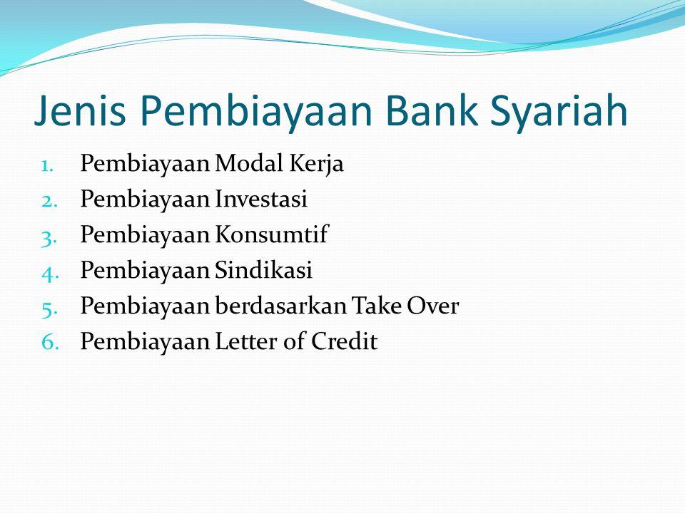 Jenis Pembiayaan Bank Syariah 1. Pembiayaan Modal Kerja 2. Pembiayaan Investasi 3. Pembiayaan Konsumtif 4. Pembiayaan Sindikasi 5. Pembiayaan berdasar