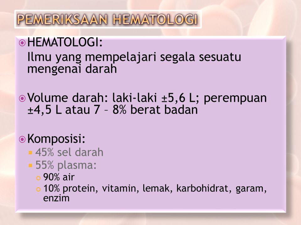  HEMATOLOGI: Ilmu yang mempelajari segala sesuatu mengenai darah  Volume darah: laki-laki ±5,6 L; perempuan ±4,5 L atau 7 – 8% berat badan  Komposi