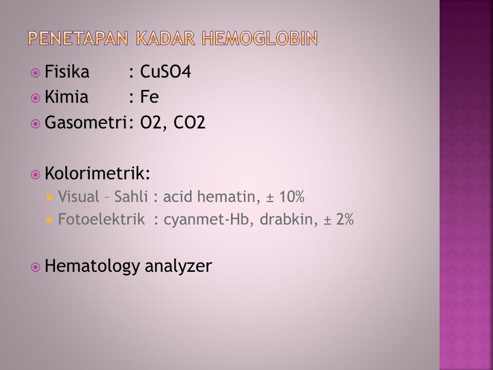  Fisika: CuSO4  Kimia: Fe  Gasometri: O2, CO2  Kolorimetrik:  Visual – Sahli : acid hematin, ± 10%  Fotoelektrik : cyanmet-Hb, drabkin, ± 2%  H
