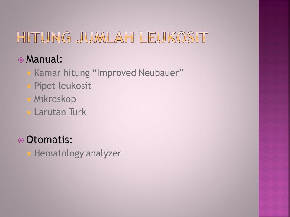 """ Manual:  Kamar hitung """"Improved Neubauer""""  Pipet leukosit  Mikroskop  Larutan Turk  Otomatis:  Hematology analyzer"""