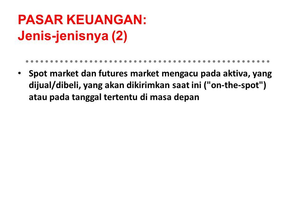 PASAR KEUANGAN: Jenis-jenisnya (2) Spot market dan futures market mengacu pada aktiva, yang dijual/dibeli, yang akan dikirimkan saat ini (