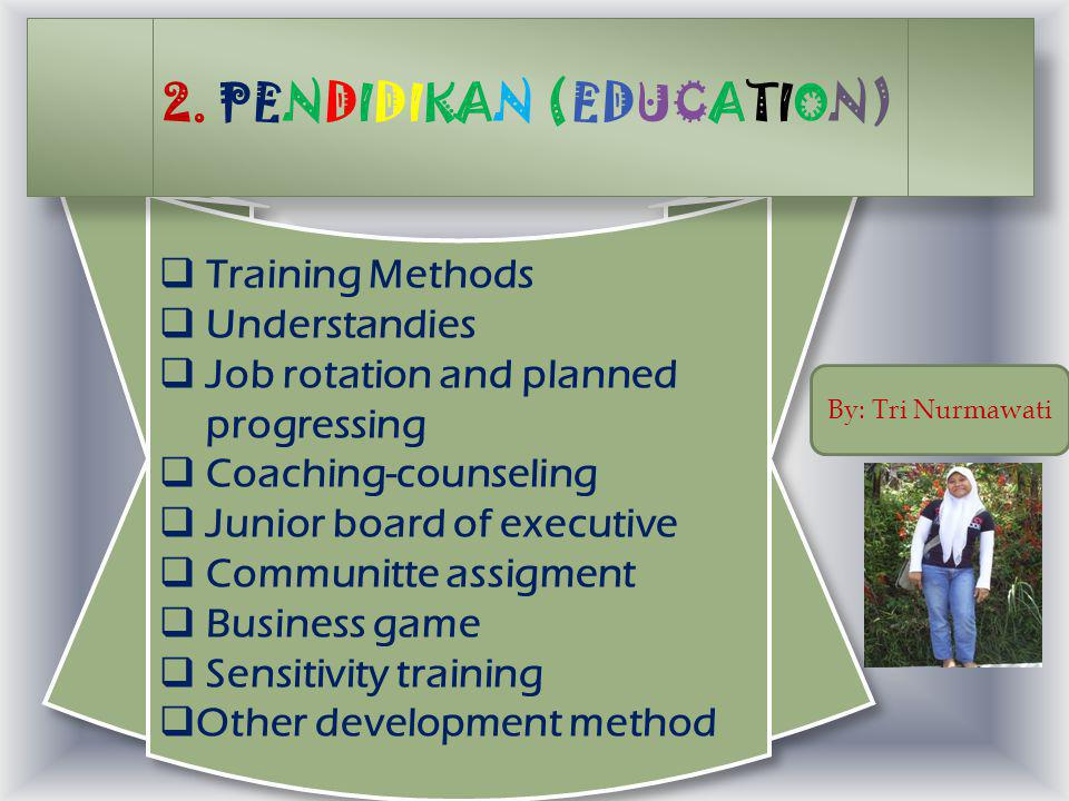  Training Methods  Understandies  Job rotation and planned progressing  Coaching-counseling  Junior board of executive  Communitte assigment  Business game  Sensitivity training  Other development method  Training Methods  Understandies  Job rotation and planned progressing  Coaching-counseling  Junior board of executive  Communitte assigment  Business game  Sensitivity training  Other development method 2.