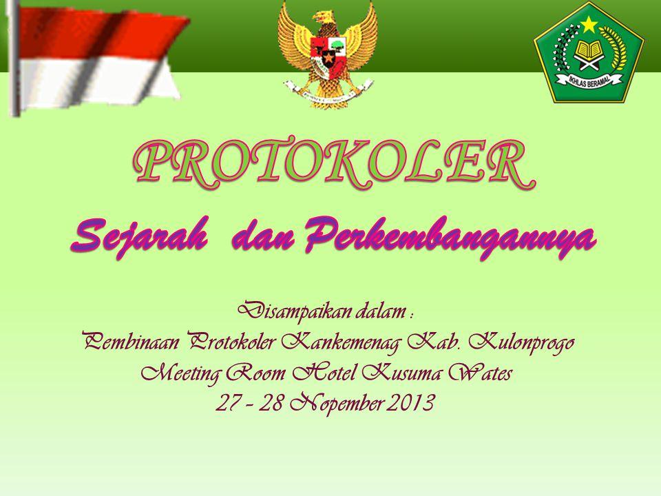 Disampaikan dalam : Pembinaan Protokoler Kankemenag Kab. Kulonprogo Meeting Room Hotel Kusuma Wates 27 – 28 Nopember 2013
