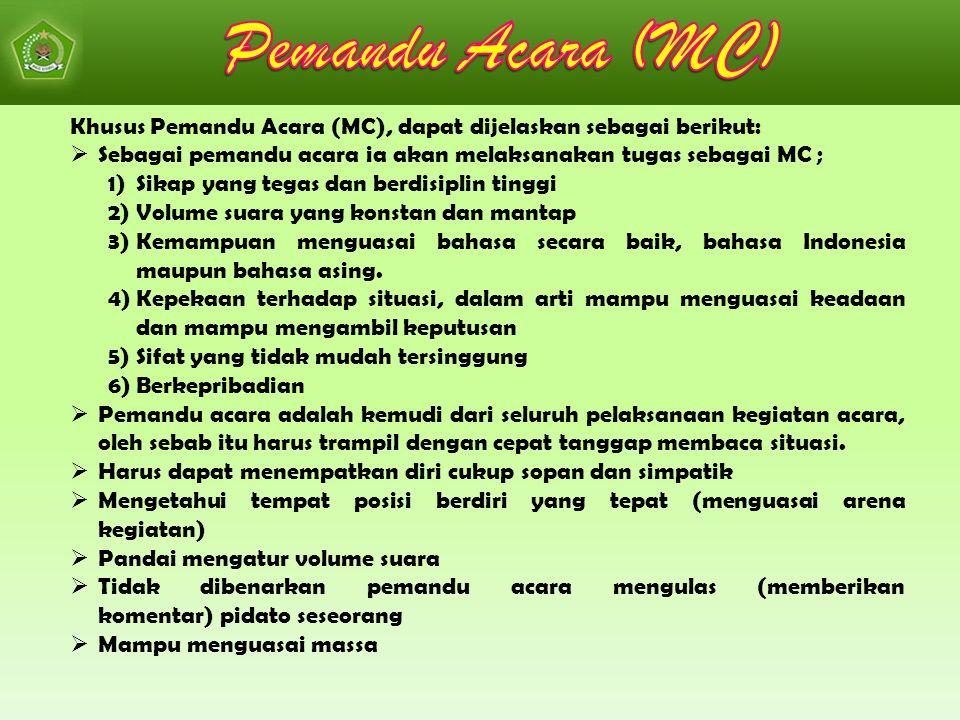 Khusus Pemandu Acara (MC), dapat dijelaskan sebagai berikut:  Sebagai pemandu acara ia akan melaksanakan tugas sebagai MC ; 1)Sikap yang tegas dan be