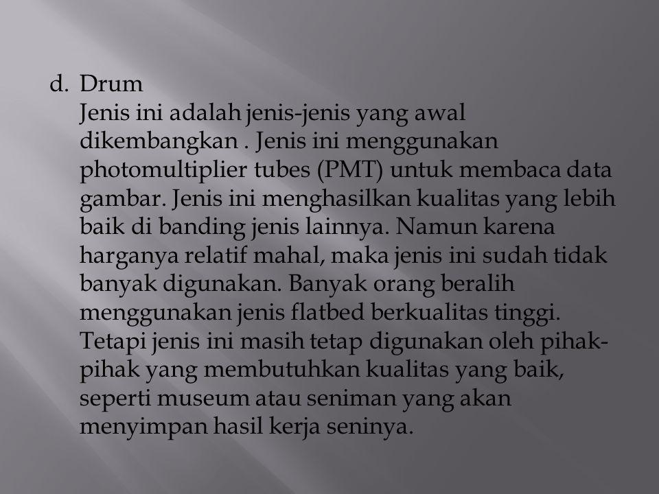 d.Drum Jenis ini adalah jenis-jenis yang awal dikembangkan. Jenis ini menggunakan photomultiplier tubes (PMT) untuk membaca data gambar. Jenis ini men