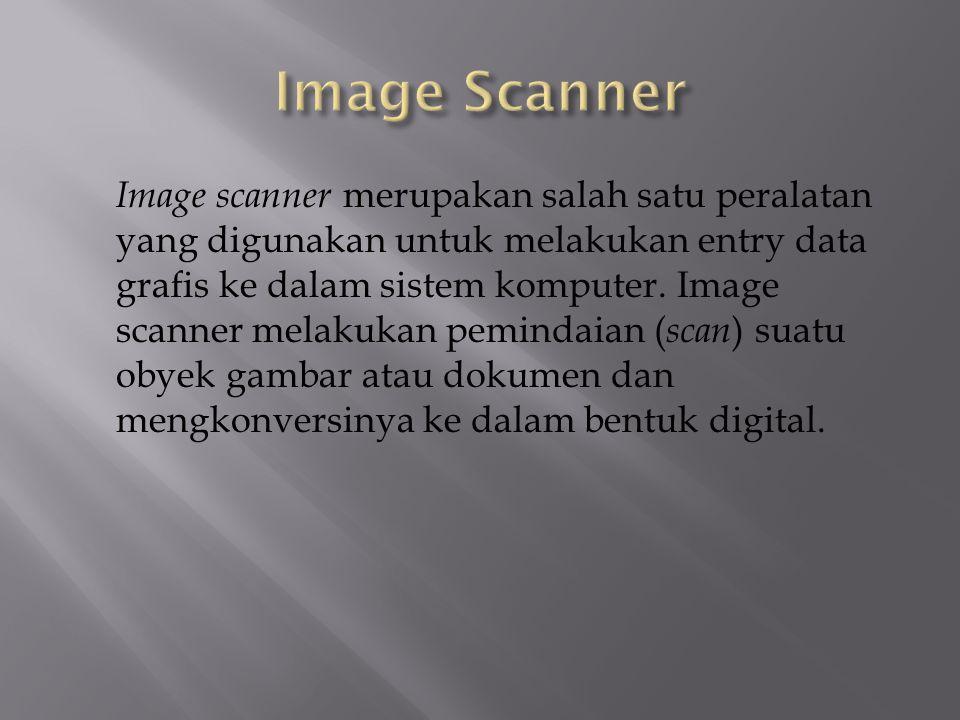 Image scanner merupakan salah satu peralatan yang digunakan untuk melakukan entry data grafis ke dalam sistem komputer. Image scanner melakukan pemind