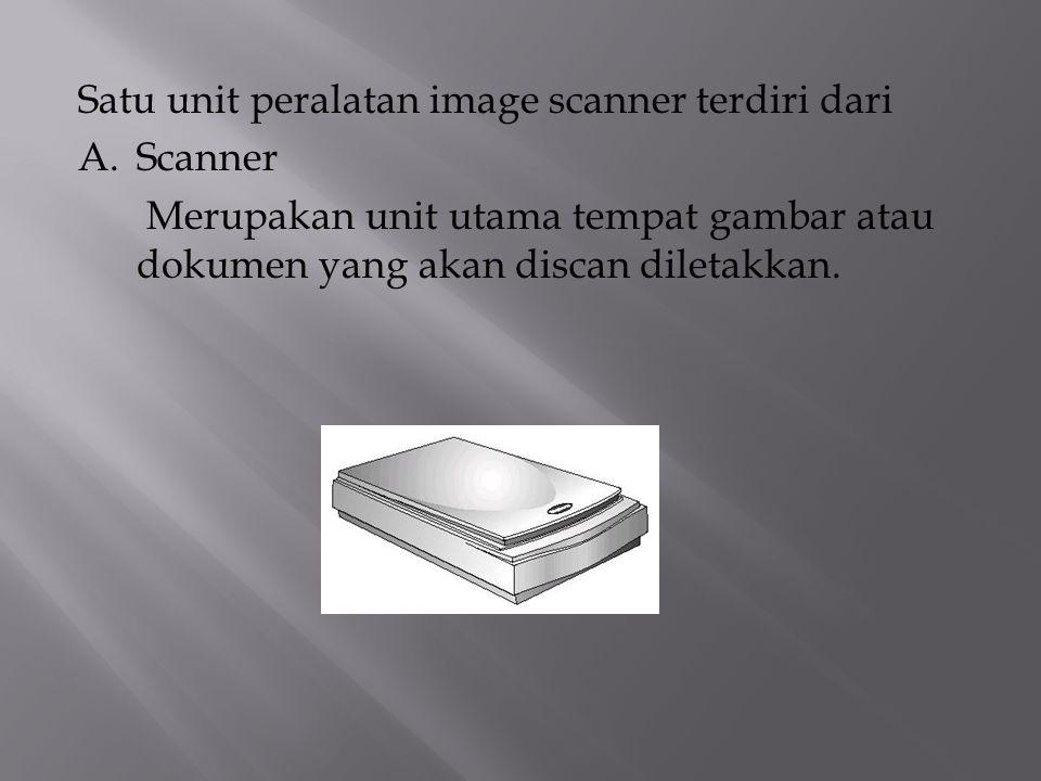 Satu unit peralatan image scanner terdiri dari A. Scanner Merupakan unit utama tempat gambar atau dokumen yang akan discan diletakkan.