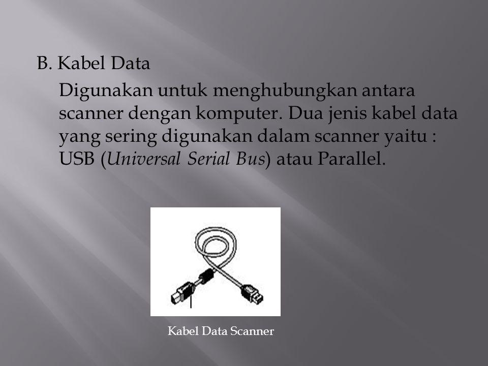 B. Kabel Data Digunakan untuk menghubungkan antara scanner dengan komputer. Dua jenis kabel data yang sering digunakan dalam scanner yaitu : USB ( Uni