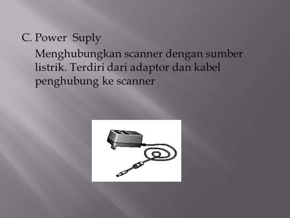 C.Power Suply Menghubungkan scanner dengan sumber listrik. Terdiri dari adaptor dan kabel penghubung ke scanner