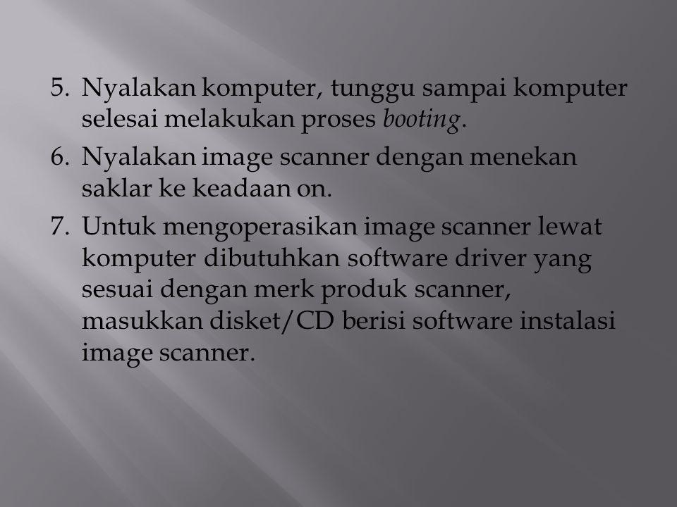 5.Nyalakan komputer, tunggu sampai komputer selesai melakukan proses booting. 6.Nyalakan image scanner dengan menekan saklar ke keadaan on. 7.Untuk me