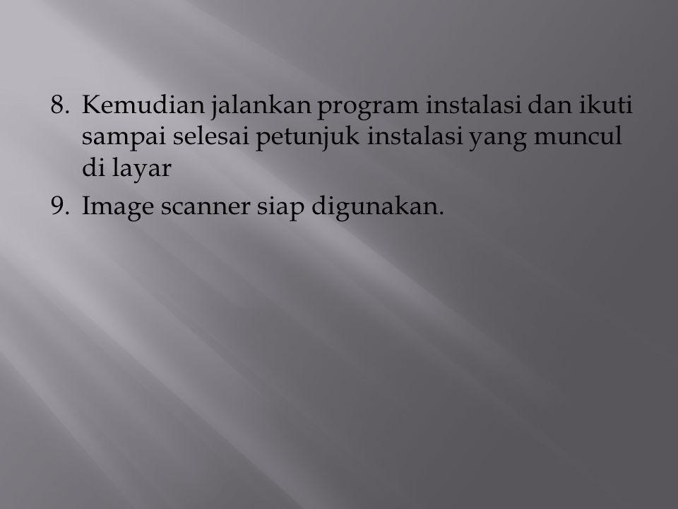 8.Kemudian jalankan program instalasi dan ikuti sampai selesai petunjuk instalasi yang muncul di layar 9.Image scanner siap digunakan.