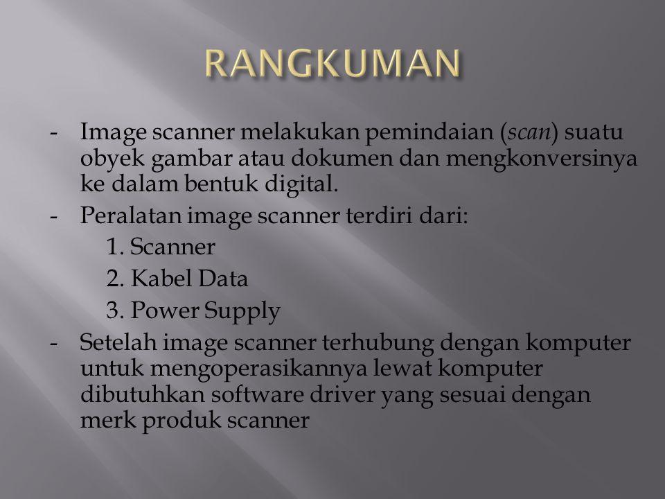 -Image scanner melakukan pemindaian ( scan ) suatu obyek gambar atau dokumen dan mengkonversinya ke dalam bentuk digital. -Peralatan image scanner ter