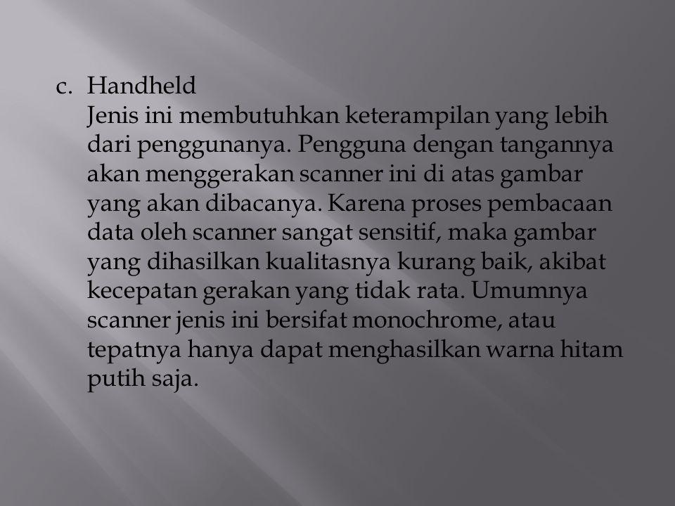 c.Handheld Jenis ini membutuhkan keterampilan yang lebih dari penggunanya. Pengguna dengan tangannya akan menggerakan scanner ini di atas gambar yang