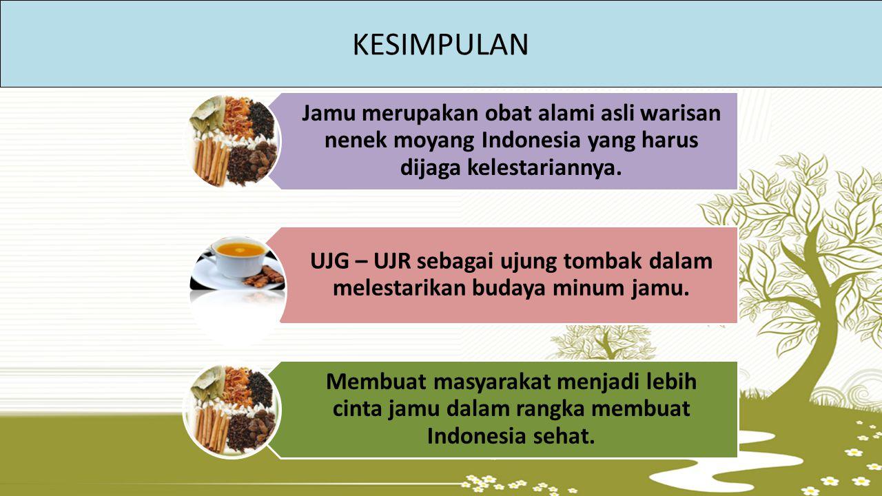 KESIMPULAN Jamu merupakan obat alami asli warisan nenek moyang Indonesia yang harus dijaga kelestariannya.