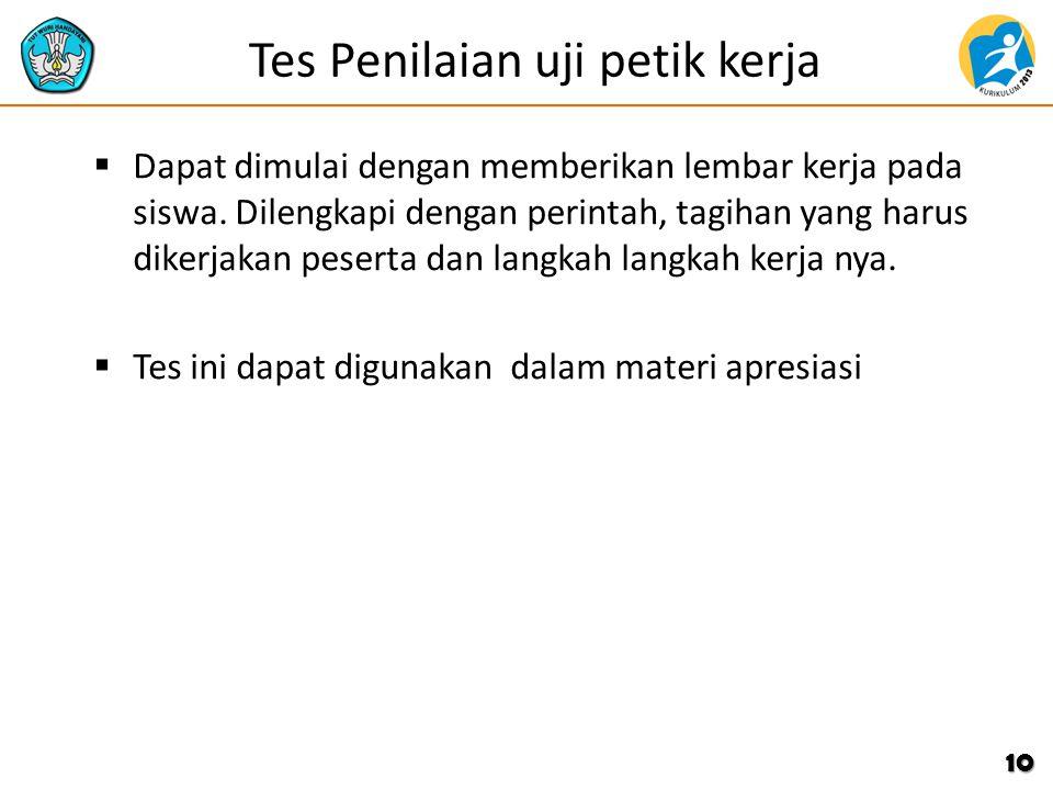 Tes Penilaian uji petik kerja  Dapat dimulai dengan memberikan lembar kerja pada siswa.