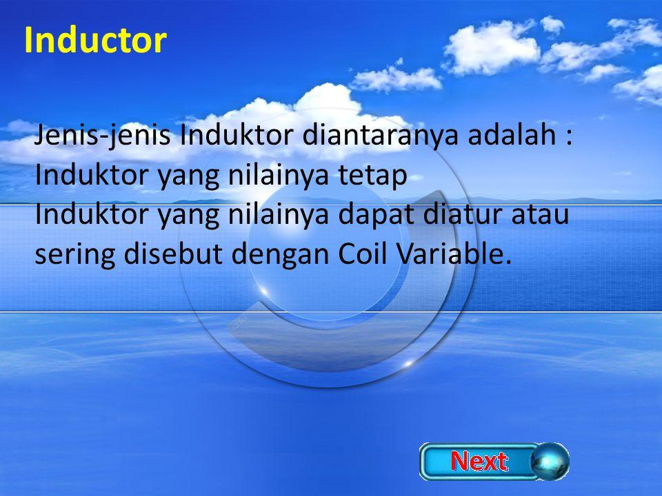 Inductor Jenis-jenis Induktor diantaranya adalah : Induktor yang nilainya tetap Induktor yang nilainya dapat diatur atau sering disebut dengan Coil Va