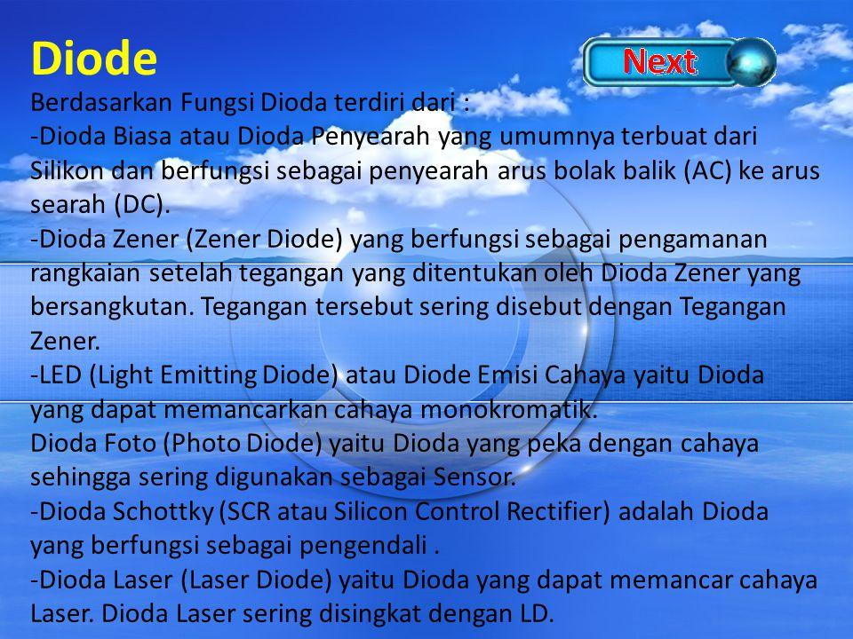 Diode Berdasarkan Fungsi Dioda terdiri dari : -Dioda Biasa atau Dioda Penyearah yang umumnya terbuat dari Silikon dan berfungsi sebagai penyearah arus