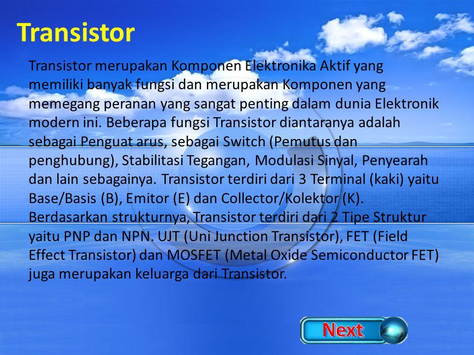 Transistor Transistor merupakan Komponen Elektronika Aktif yang memiliki banyak fungsi dan merupakan Komponen yang memegang peranan yang sangat pentin