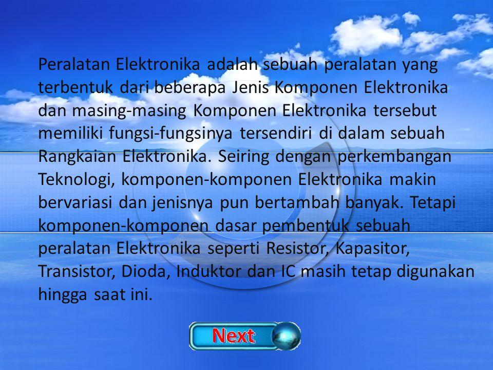 Peralatan Elektronika adalah sebuah peralatan yang terbentuk dari beberapa Jenis Komponen Elektronika dan masing-masing Komponen Elektronika tersebut