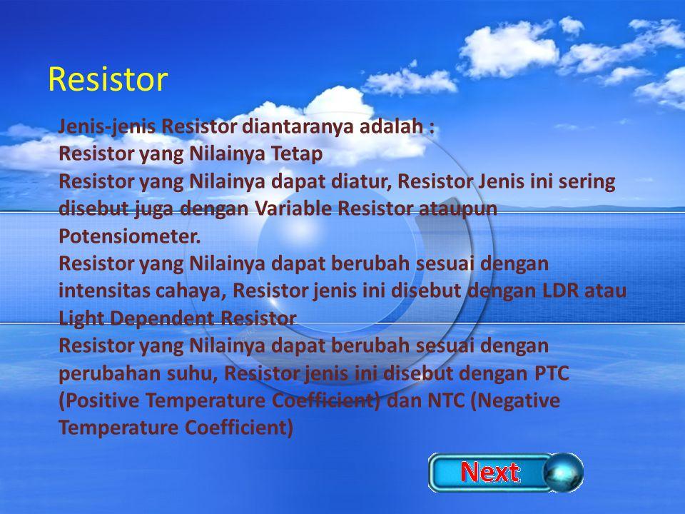 Resistor Jenis-jenis Resistor diantaranya adalah : Resistor yang Nilainya Tetap Resistor yang Nilainya dapat diatur, Resistor Jenis ini sering disebut