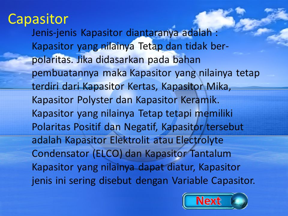 Capasitor Jenis-jenis Kapasitor diantaranya adalah : Kapasitor yang nilainya Tetap dan tidak ber- polaritas. Jika didasarkan pada bahan pembuatannya m