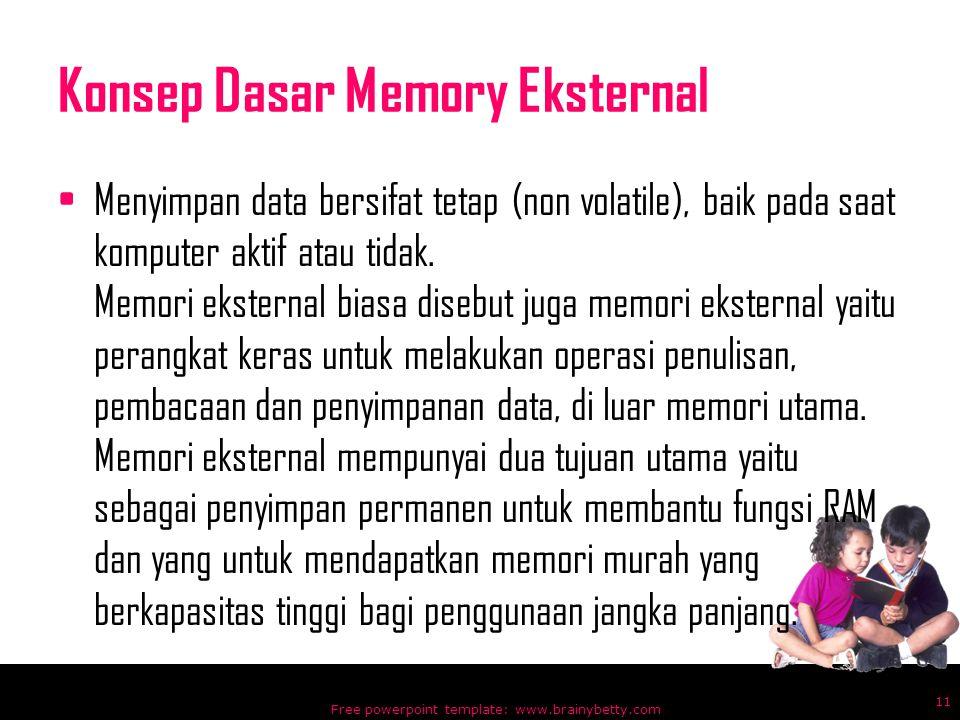 Konsep Dasar Memory Eksternal Menyimpan data bersifat tetap (non volatile), baik pada saat komputer aktif atau tidak. Memori eksternal biasa disebut j