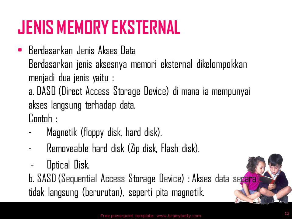 JENIS MEMORY EKSTERNAL Berdasarkan Jenis Akses Data Berdasarkan jenis aksesnya memori eksternal dikelompokkan menjadi dua jenis yaitu : a. DASD (Direc