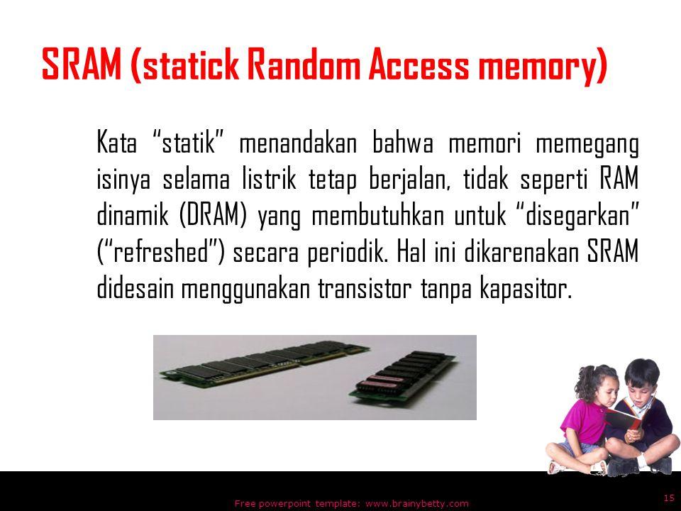 """SRAM (statick Random Access memory) Kata """"statik"""" menandakan bahwa memori memegang isinya selama listrik tetap berjalan, tidak seperti RAM dinamik (DR"""