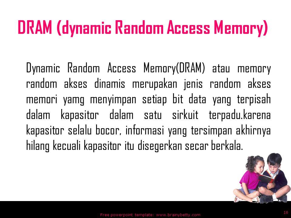 DRAM (dynamic Random Access Memory) Dynamic Random Access Memory(DRAM) atau memory random akses dinamis merupakan jenis random akses memori yamg menyi