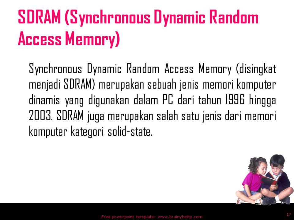 SDRAM (Synchronous Dynamic Random Access Memory) Synchronous Dynamic Random Access Memory (disingkat menjadi SDRAM) merupakan sebuah jenis memori komp