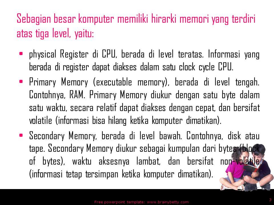 Sebagian besar komputer memiliki hirarki memori yang terdiri atas tiga level, yaitu: physical Register di CPU, berada di level teratas. Informasi yang